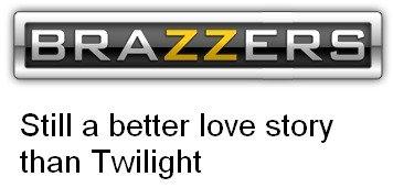 Brazzzers. . Still a better love story than Twilight brazzers twilight lovestory