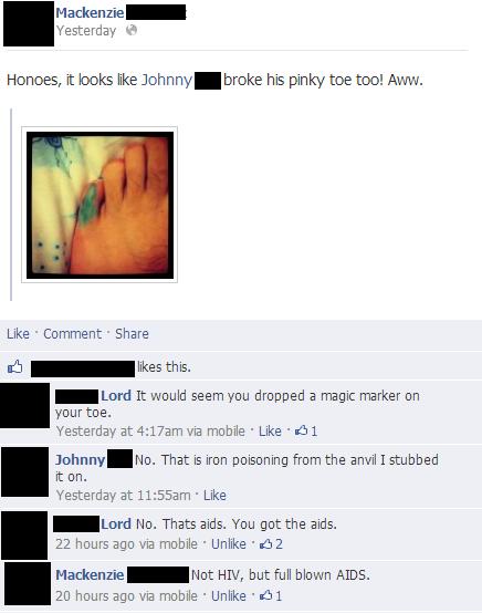Broken Toes = Lulz. Some friends discuss someone's broken toe on facebook.. Mackenzie- Ye stard e Homes, it looks like Johnny] broke his pinky toe too! Aww. Lik broken toe facebook post funny