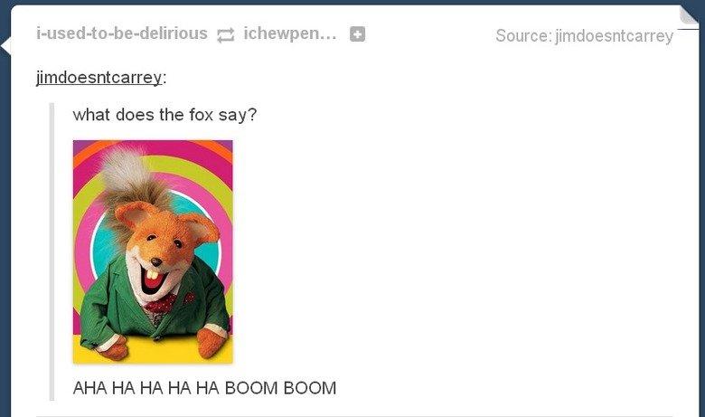 brush. . what does the fox say? AHA HA HA HA HA BOOM BOOM brush what does the fox say? AHA HA BOOM
