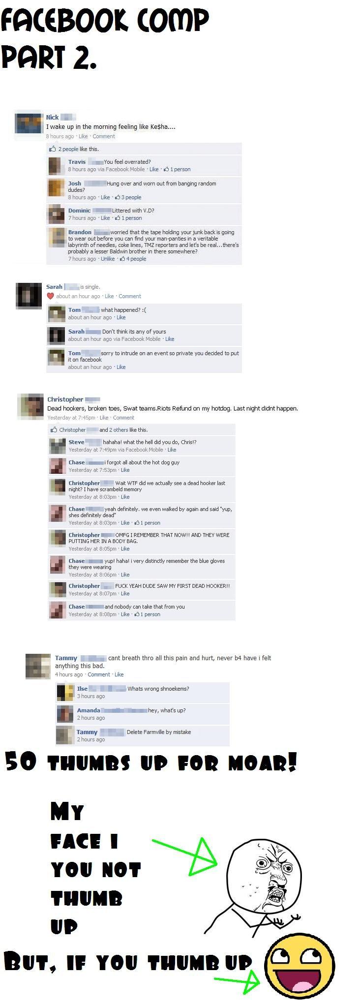 Facebook comp Pt.2. Part 1: /funny_pictures/1520304/Facebook+comp/. FACEBOOK tomp PERT 2. I wake up tn the morning feeling like . 3 i' -I: -we ago Like - Commen facebook comp pt two