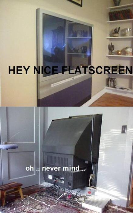 Flatscreen you say?. x). Flatscreen you say? x)