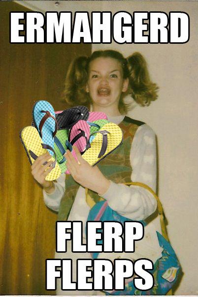 Flerp Flerps. Yep.. I finally get to use this... erm mah gerd