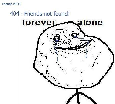 friends not found. Facebook 404 friends... = friends not found . 404 - Friends not found!. desu, spam spam, bump & the game... forever alone forever alone Friends facebook not found Not found troll trollface