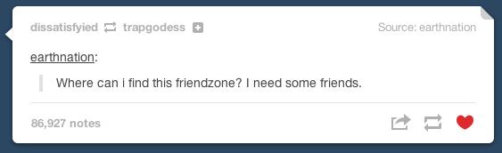 friendzone. it's true though. tlt Where clan i tint) this ? I some trier's.. Apply fedora Acquire euphoria. tumblr