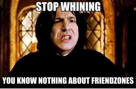 Friendzone Lvl Maximum. . snape Harry Potter friendzone whiners legend