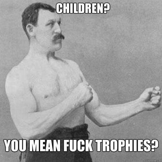 Fuck Trophies. . FUCK ? Fuck Trophies FUCK ?