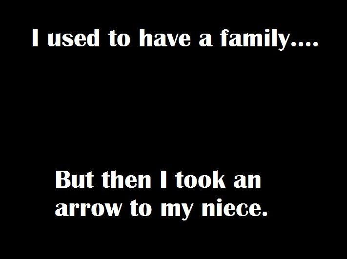 Fucking arrow jokes. True story. arrow family