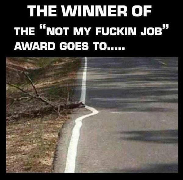 "Fucking job. . THE WINNER OF THE ""NOT MY FUCKIN gait'' AWARD GOES TO..... Not my fucking Job"