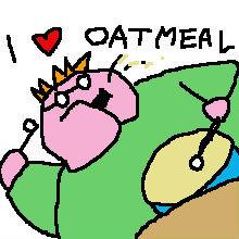 Fucking Oatmeal. Yeah man. oatmeal