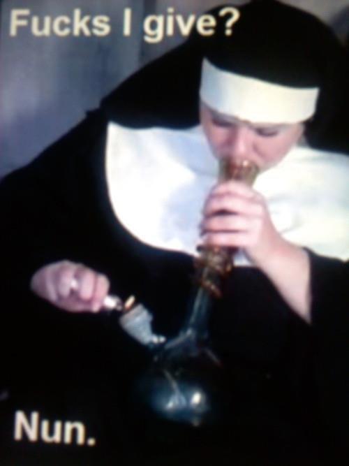 Fucks I give. nun.. Fucks I give'? fucks I give Nun