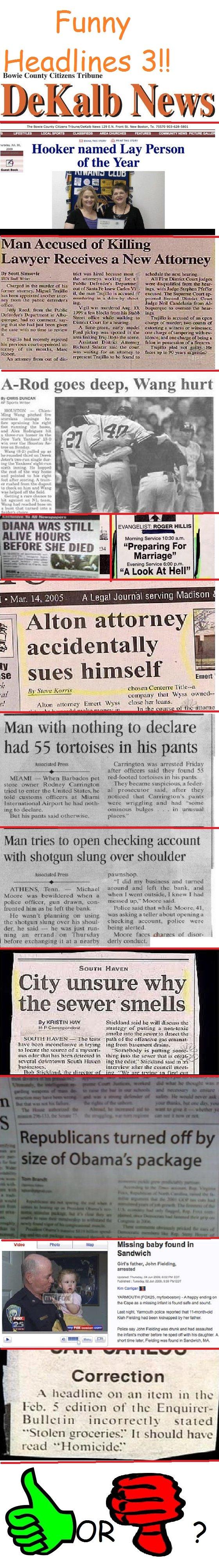 Funny Headlines 3. Original: /funny_pictures/960243/Funny+Headline... /> Part 2:<br /> /funny_pictures/961339/Funny+Headline... /> EDIT: Part 4! /fu Funny Headlines 3 Original: /funny_pictures/960243/Funny+Headline /> Part 2:<br /funny_pictures/961339/Funny+Headline EDIT: 4! /fu