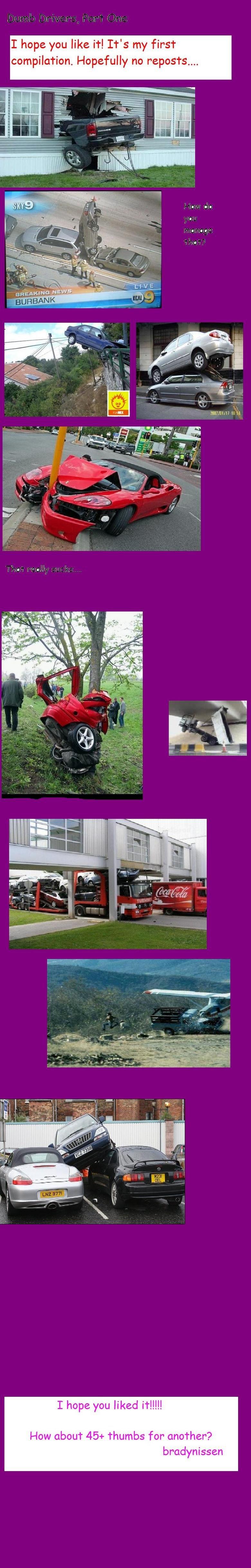 Funny car crashes.. I hope you like!<br /> /funny_pictures/457414/I+hope+this+cl.... I hope you like ll IT' S my first compilation. Hopefully no illain I  funny car crashes