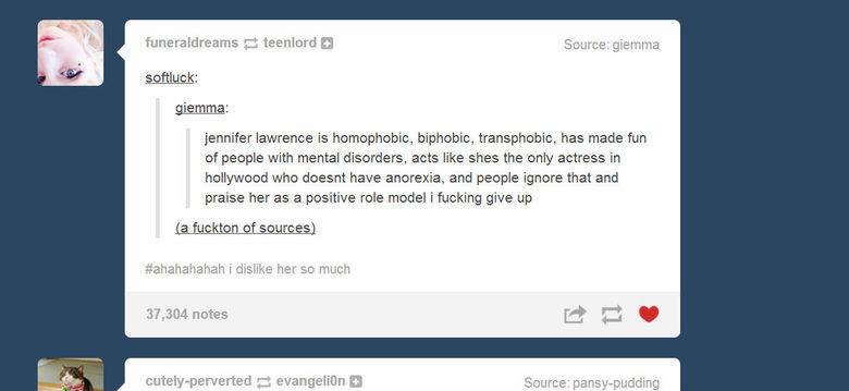 Jennifer Lawrence is... source tumblr. 2 deerlord (5) swiftfuck: lemma: jennifer lawrence is homophobic, , transphobic, has made fun of people with mental disor Jennifer Lawrenc tumblr