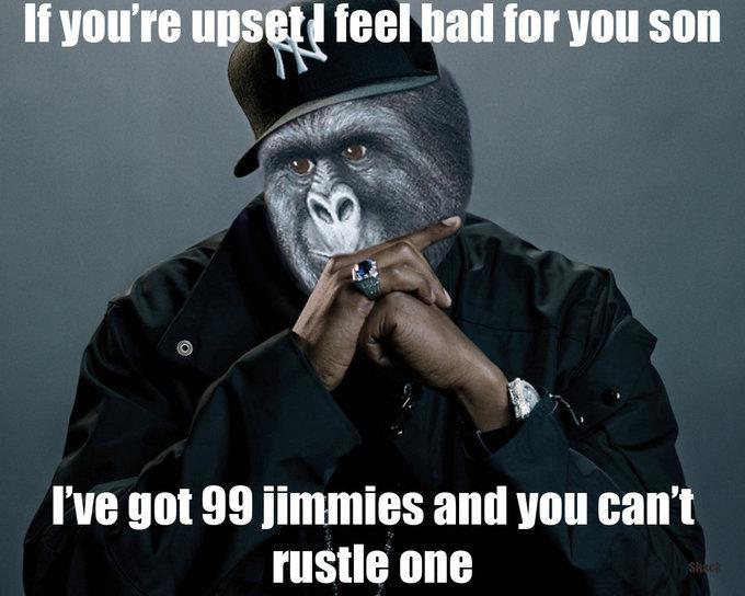 "Jimmies. . If """"ttl teal hall for VIII! Sill] WE got 99 _ and tuaght NIB jimmies"