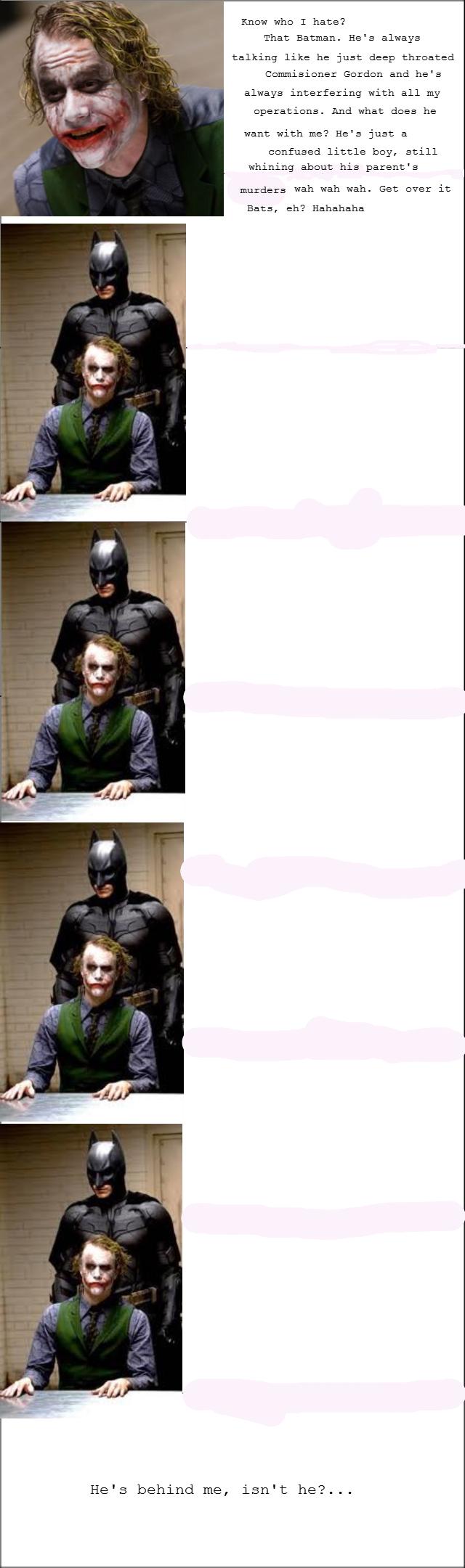 Joker's talking smack about Ol' Bats. ^. He' s behind me, Knew who T hate'? That Batman. He' s always talking like, he just deep threated trr: : srue: tr Eerder Joker's talking smack about Ol' Bats ^ He' s behind me Knew who T hate'? That Batman always like he just deep threated trr: : srue: tr Eerder