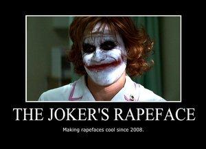JOKER FTW. Agreed. THE JOKER' S RAPEFACE. If he pulled that face id a brick heath ledger joker Thug aim