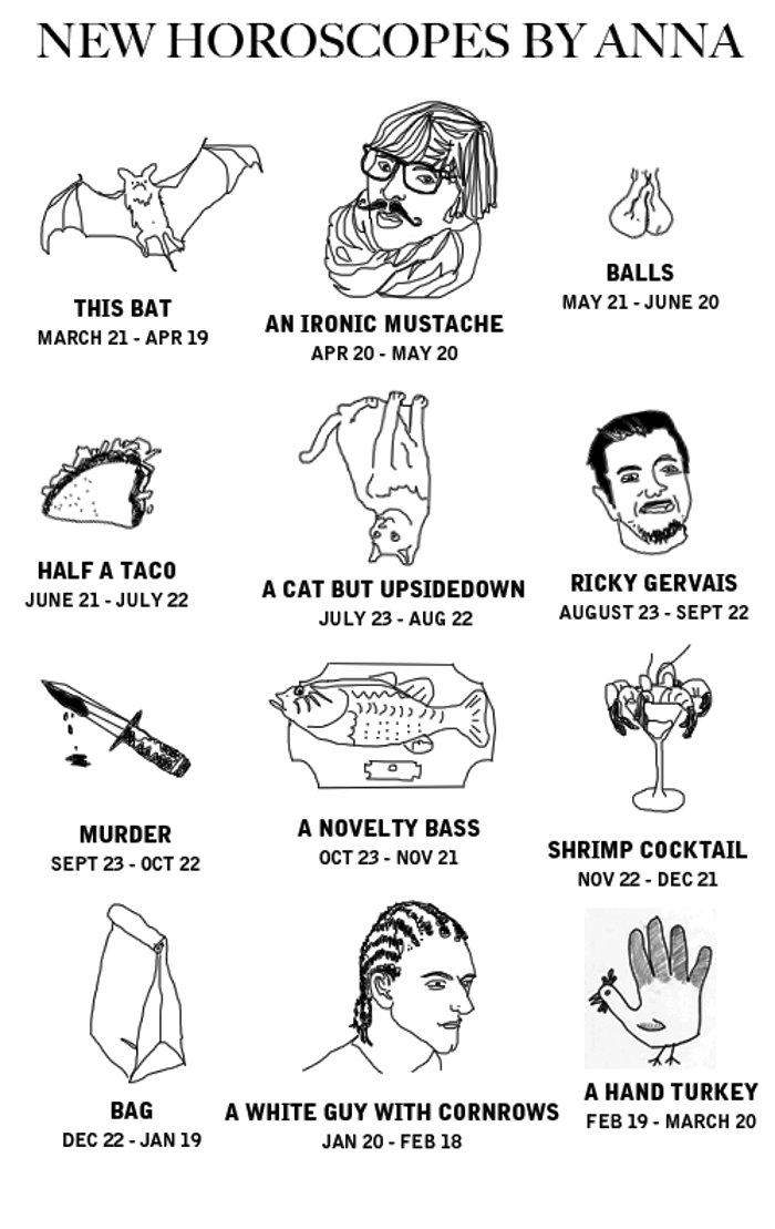 New Horoscopes by Anna. effington.tumblr.com/post/2808613605/.... HOROSCOPES ) AIA BALLS THIS BAT MAY 21 - JUNE 20 APR 20 - MAY ED HALF A TAMI ME 21 - JULY'S A  new horoscopes by anna