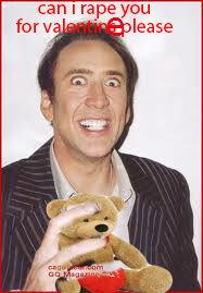 Nicolas Cage wishes you merry valentine. Merry valentine, signed Nicolas Cock. merry valentine nicolas cock Rape fap