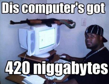 bytes. 420 of them.. Yeah, but dis only got like, wat, 32 bit OS..? A reel got 69 bit's of dat OS, ya feel me? bytes 420 of them Yeah but dis only got like wat 32 bit OS ? A reel 69 bit's dat ya feel me?