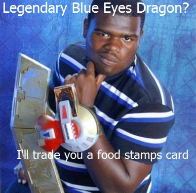 Niggers. OC my friend. Legendary Blue Eyes Dragon? l:: L' J a food stamps card nigger Trading yugioh