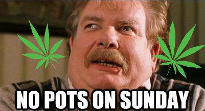 NO POTS ON SUNDAYS. . no Pot on sundays