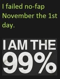 Nofap Failure. I also shaved . Hailed November the sst day. IAM THE. December 1st, 2013. NoFap