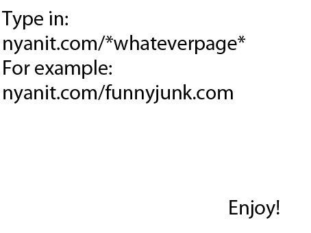 Nyan. www.nyanit.com/funnyjunk.com Enjoy the awesomeness. Tappin: For example: nyanit. missfunnyjunk. com Enjoy!. I think I broke the internet... Nyan www nyanit com/funnyjunk com Enjoy the awesomeness Tappin: For example: missfunnyjunk Enjoy! I think broke internet