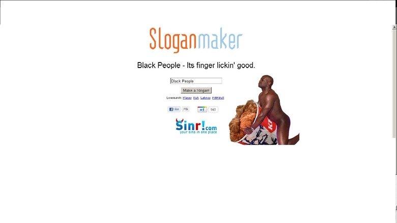 Racist Slogan-Maker. . black People Make me laugh