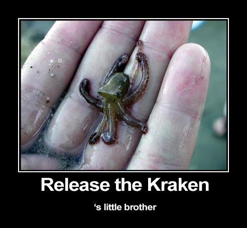 Release the Kraken!. I have no idea what i should write here now... FFFFUUUUU. stora' ake E: little b. Itty bitty kraken comitty. funny Junk lol kraken demotivational epic octo