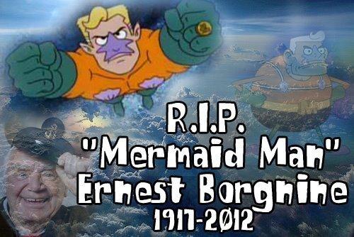 RIP Mermaid Man. :'(. Ernest Borgnine rip mermaid man