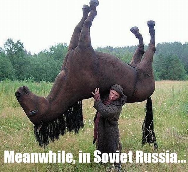 russia. soviet russia.. in soviet Russia horse ride you! Horse