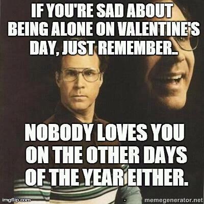 valentines day. forever alone . If VINE slut . l. tll. iihf! llef, , VIII! on HIE arm ms dem glasses