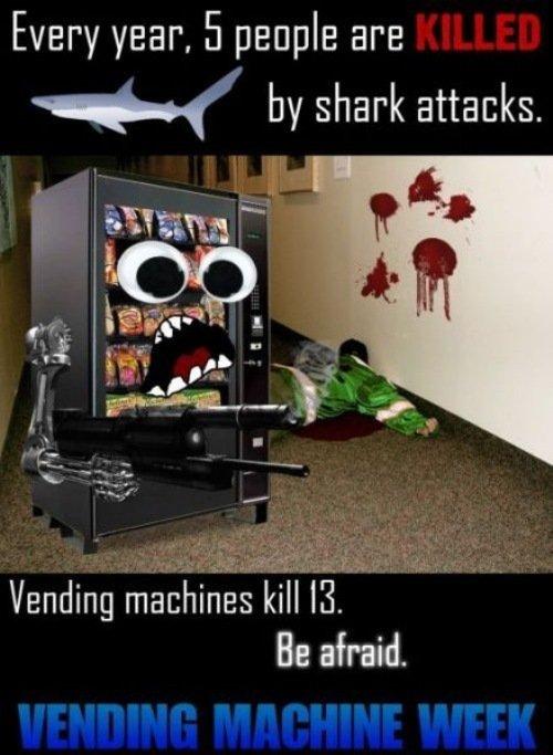 vending machine week. mhmm. Every year, people are by shark attacks. Vending machines 'Mall . Be afraid.. no u vending machine week lol i Have a headache