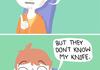 """""""... And I said KNIFE to meet you!"""""""